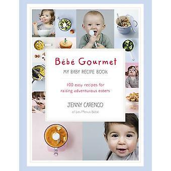 Bebe Gourmet - mijn Baby receptenboek - 100 Easy Recepten voor het aantrekken van Adve