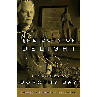 The Duty of Delight - The Diaries of Dorothy Day (abridged edition) by