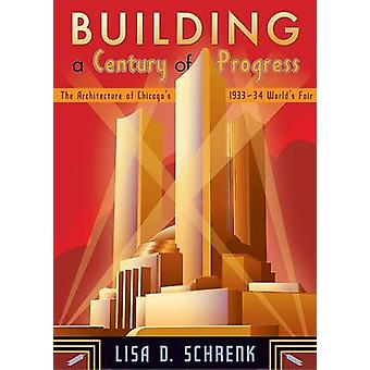Building a Century of Progress - The Architecture of Chicago's 1933 -