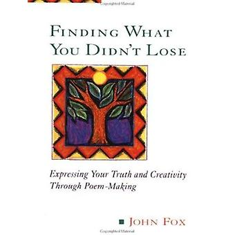 Finding What You Didn't Lose - Expressing Your Truth and Creativity Th