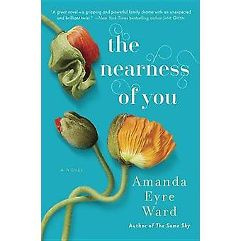 The Nearness of You by Amanda Eyre Ward - 9781101887158 Book