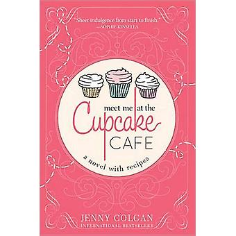 Meet Me at the Cupcake Cafe - A Novel with Recipes by Jenny Colgan - 9