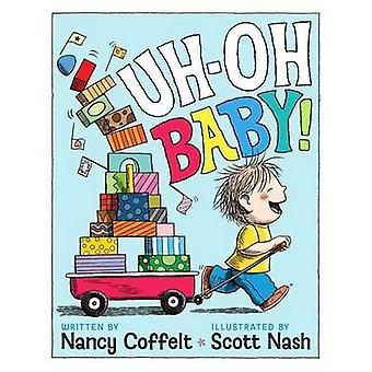 Uh-Oh - Baby! by Nancy Coffelt - Scott Nash - 9781416991496 Book