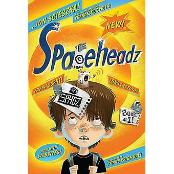 Spaceheadz by Jon Scieszka - Shane Prigmore - Francesco Sedita - 9781