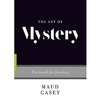 The Art of Mystery - The Search for Questions by Maud Casey - 97815559