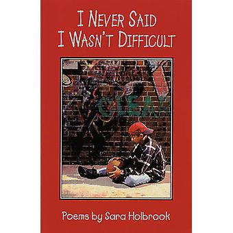 I Never Said I Wasn't Difficult by Sara Holbrook - Karen Sandstrom -