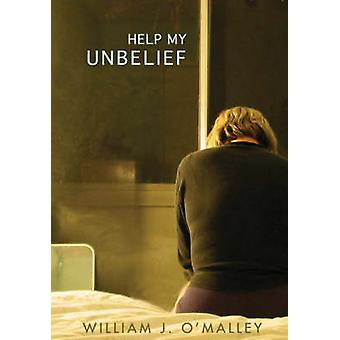Help My Unbelief by William S. J. O'Malley - 9781570758034 Book