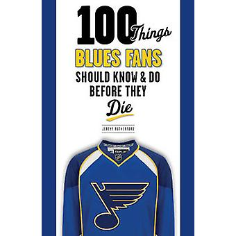 100 Things Blues Fans Should Know & Do Before They Die by Jeremy Ruth