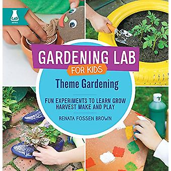 Theme Gardening - Fun Experiments to Learn - Grow - Harvest - Make - a