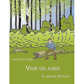 VIVIR SIN ASMA - EL MAeTODO BUTEYKO by Andrey Novozhilov - 9781847535