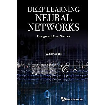 Deep Learning Neural Networks - Design and Case Studies by Daniel Grau