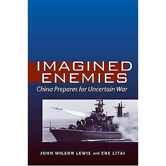 Imaginäre Feinde - China bereitet sich auf unsicheren Krieg von John Lewis - Jo