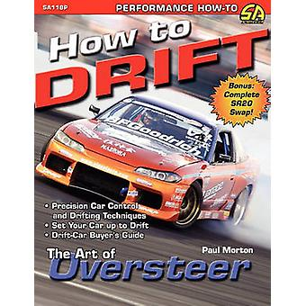 How to Drift The Art of Oversteer by Morton & Paul