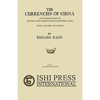 The Currencies of China An investigation of silver  gold transactions affecting China with a section on copper by Kann & Eduard