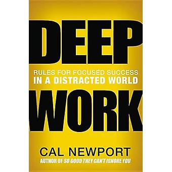 Deep Work - Rules for Focused Success in a Distracted World by Cal New