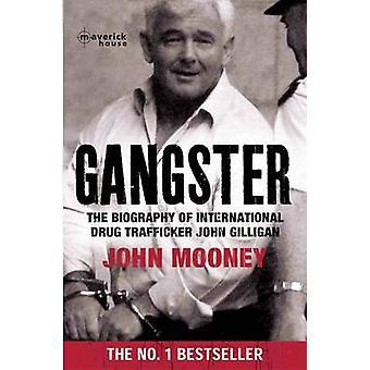 Gangster  The Biography of International Drug Trafficker John Gilligan by John Mooney