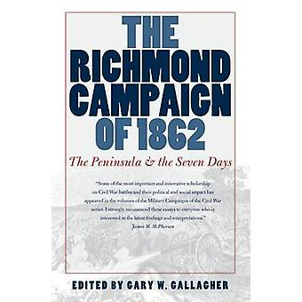 The Richmond Campaign of 1862 - The Peninsula and the Seven Days by Ga