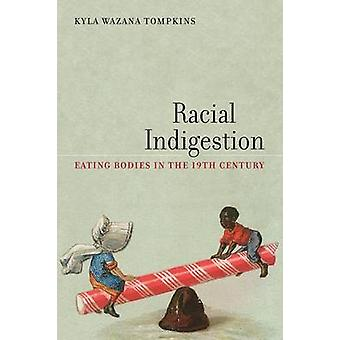 Racial Indigestion - Eating Bodies in the 19th Century by Kyla Wazana