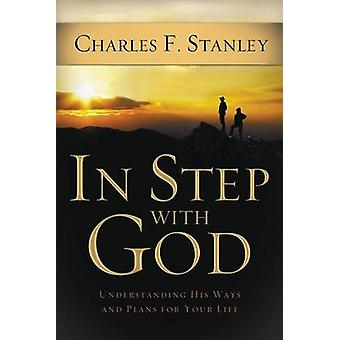 In Step with God - Understanding His Ways and Plans for Your Life by C