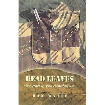 Dead Leaves - Two Years in the Rhodesian War by Dan Wylie - 9781869140