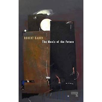 The Music of the Future by Robert Barry - 9781910924969 Book