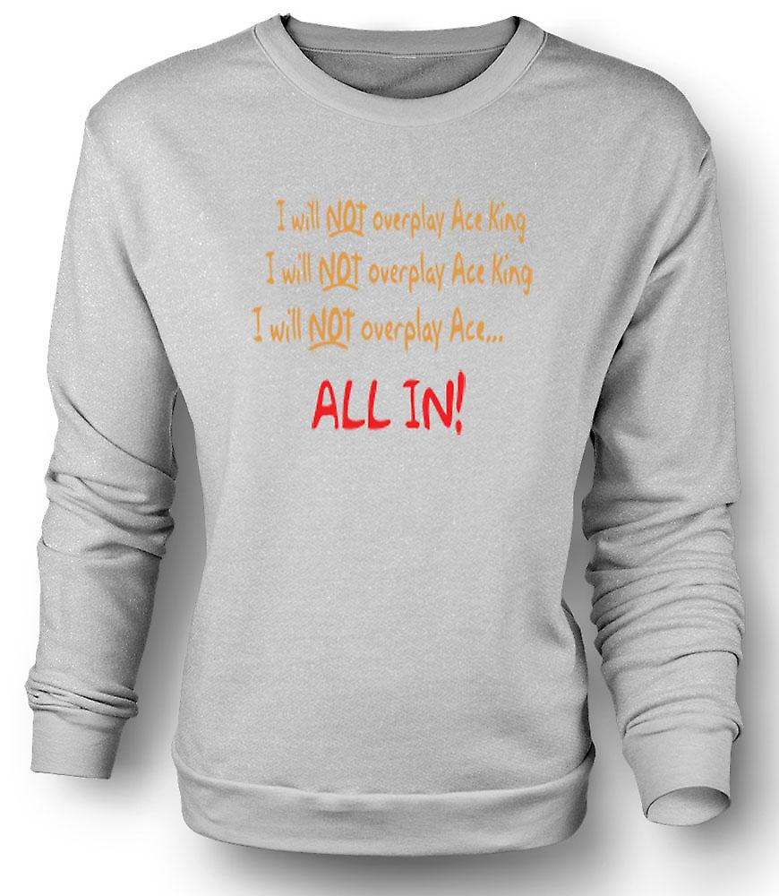 Mens Sweatshirt I Will Not Overplay Ace King All In!