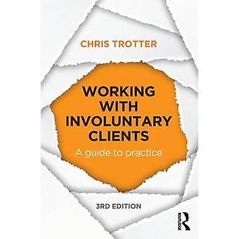 Arbeta med ofrivilliga klienter - en Guide till öva (3: e reviderade ed