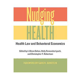 Nudging Health - Health Law and Behavioral Economics by I. Glenn Cohen