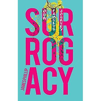 Surrogacy - Our Family's Journey by Phillip James - 9781788035521 Book