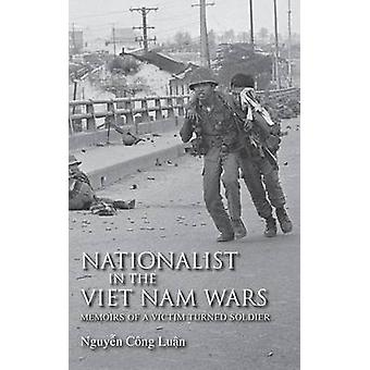 Nationalist in the Vietnam Wars - Memoirs of a Victim Turned Soldier b