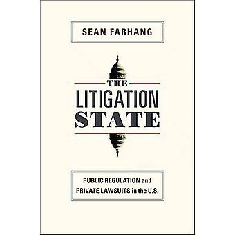 The Litigation State - Public Regulation and Private Lawsuits in the U