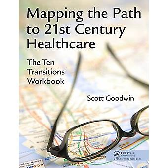 Mapping the Path to 21st Century Healthcare - The Ten Transitions Work
