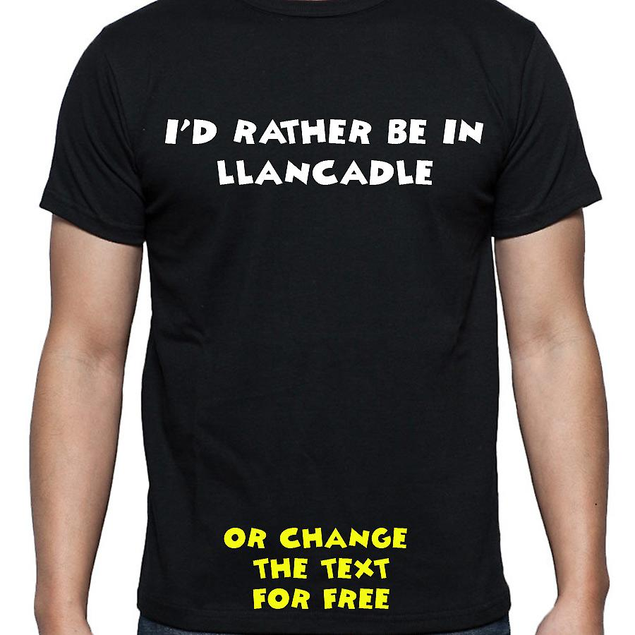 I'd Rather Be In Llancadle Black Hand Printed T shirt