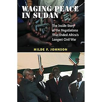 Waging Peace in Sudan: The Inside Story of the Negotiations That Ended Africa's Longest Civil War