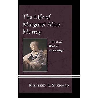 La vida de Margaret Alice Murray - trabajo de la mujer en la arqueología por K
