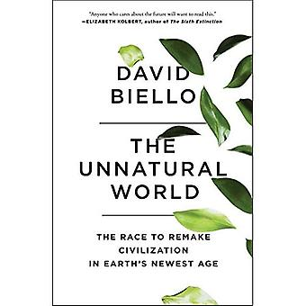 The Unnatural World: The Race to Remake Civilization� in Earth's Newest Age