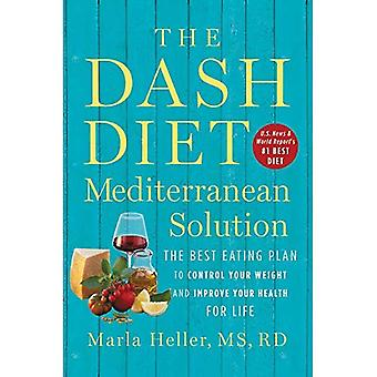 The DASH Diet Mediterranean� Solution: The Best Eating Plan to Control Your Weight and Improve Your Health for Life