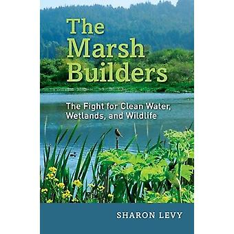 The Marsh Builders - The Fight for Clean Water - Wetlands - and Wildli