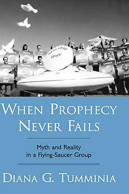 When Prophecy Never Fails Myth and Reality in a en volantSaucer Group by Tumminia & Diana