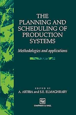 The Planning and Scheduling of Production Systems  Methodologies and applications by Artiba & Abdelhakim