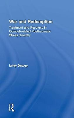 War and rougeemption  Treatment and Recovery in Combatrelated Posttraumatic Stress Disorder by Dewey & Larry