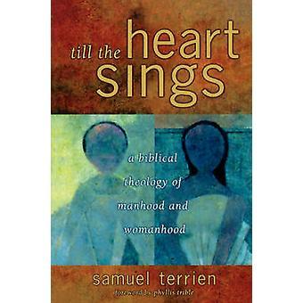 Jusqu'à ce que le cœur chante une théologie biblique de la virilité et la féminité de Terrien & Samuel