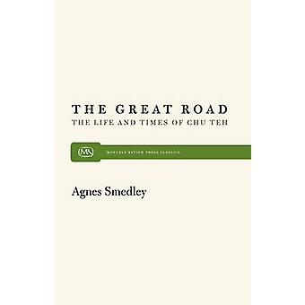 The Great Road The Life and Times of Chu Teh by Smedley & Agnes