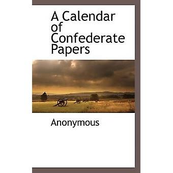 A Calendar of Confederate Papers by Anonymous & .