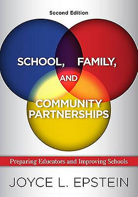 School Family and Community Partnerships Prepabague Educators and Improving Schools by Epstein & Joyce L.