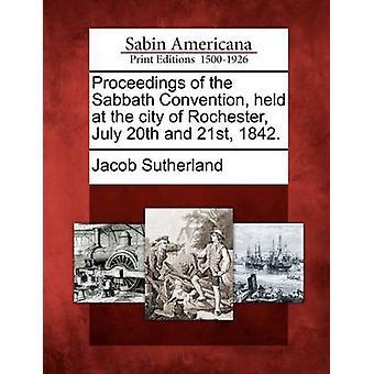Verhandlung der Sabbat-Konvention an die Stadt Rochester 20. Juli und 21. 1842. von Sutherland & Jacob