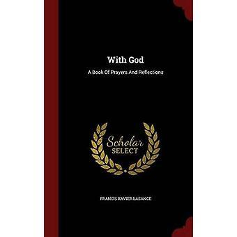 Mit Gott A Buch der Gebete und Reflexionen von Lasance & Franz Xaver