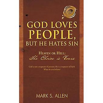 God Loves People But He Hates Sin Heaven or Hell The Choice Is Yours by Allen & Mark S.