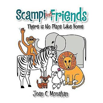 Scampi and Friends There is No Place Like Home by Monahan & Joan C.