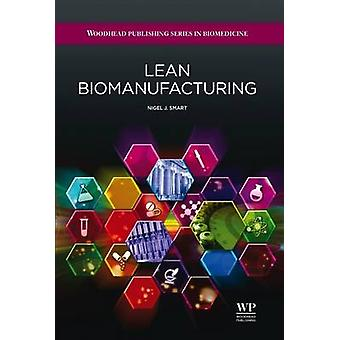 Lean Biomanufacturing Creating Value Through Innovative Bioprocessing Approaches by Smart & Nigel J.